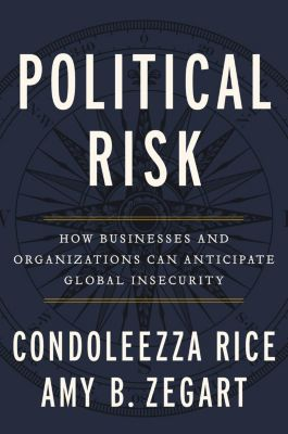 Twelve: Political Risk, Condoleezza Rice, Amy B. Zegart