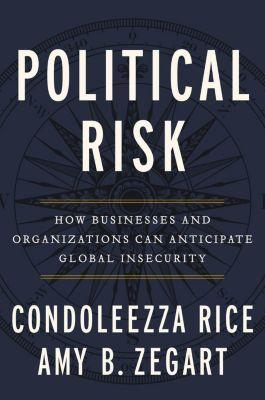 Twelve: Political Risk, Condoleezza Rice, Amy B. Zegart