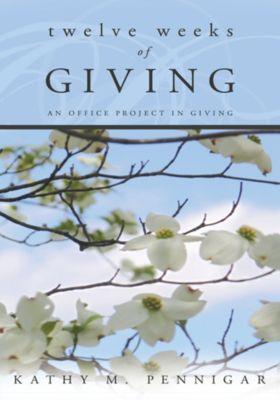 Twelve Weeks of Giving, Kathy M. Pennigar