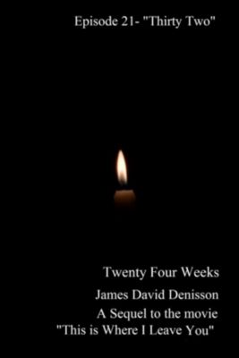 Twenty Four Weeks: Episode 21 - Thirty Two, James David Denisson