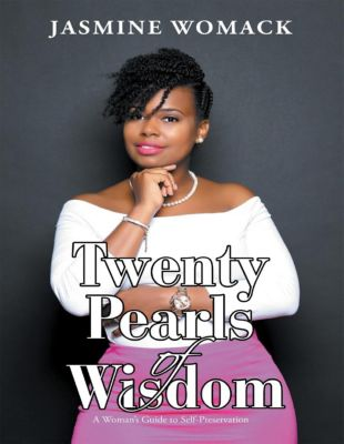 Twenty Pearls of Wisdom: A Woman's Guide to Self - Preservation, Jasmine Womack