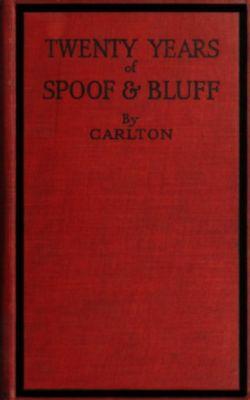 Twenty Years of Spoof and Bluff, Arthur Philips Carlton