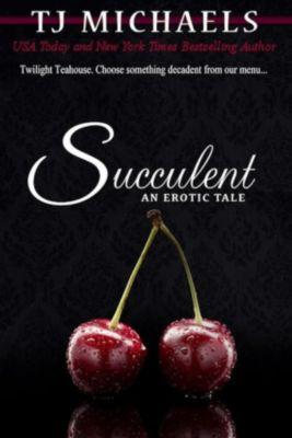 Twilight Teahouse: Succulent (Twilight Teahouse, #3), T.J. Michaels