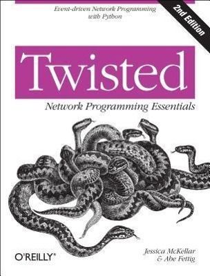 Twisted Network Programming Essentials, Jessica McKellar, Abe Fettig