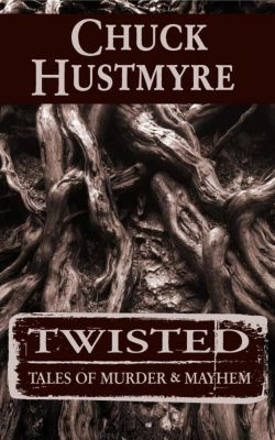 Twisted: Tales of Murder & Mayhem, Chuck Hustmyre