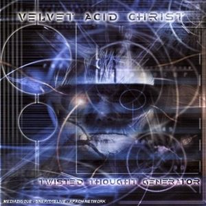 Twisted Thought Generator, Velvet Acid Christ