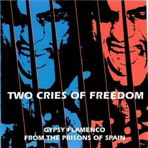 Two Cries Of Freedom, Gypsy Flamenco From The Prisions Of Spain