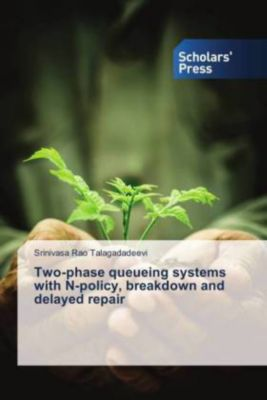 Two-phase queueing systems with N-policy, breakdown and delayed repair, Srinivasa Rao Talagadadeevi