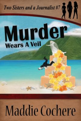 Two Sisters and a Journalist: Murder Wears a Veil, Maddie Cochere