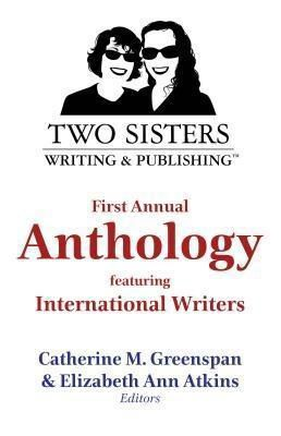 Two Sisters Writing and Publishing LLC: Two Sisters Writing and Publishing First Annual Anthology