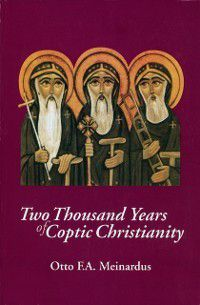 Two Thousand Years of Coptic Christianity, Otto F.A. Meinardus