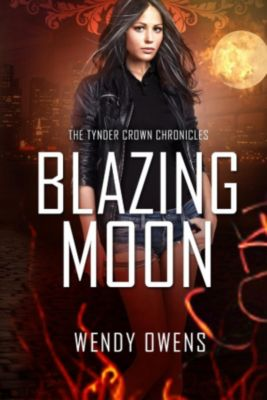 Tynder Crown Chronicles: Blazing Moon (Tynder Crown Chronicles, #2), Wendy Owens