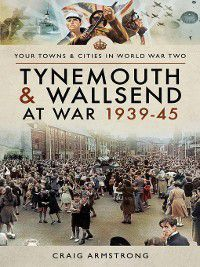 Tynemouth and Wallsend at War 1939–45, Craig Armstrong