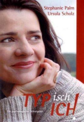 TYPisch ICH!, Stephanie Palm, Ursula Scholz