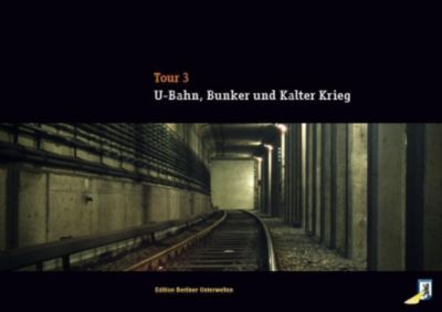 U-Bahn, Bunker und Kalter Krieg. Tour 3 -  pdf epub