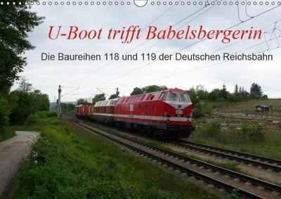 U-Boot trifft Babelsbergerin. Die Baureihen 118 und 119 der Deutschen Reichsbahn (Wandkalender 2019 DIN A3 quer), Wolfgang Gerstner