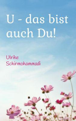 U - das bist auch Du!, Ulrike Schirmohammadi