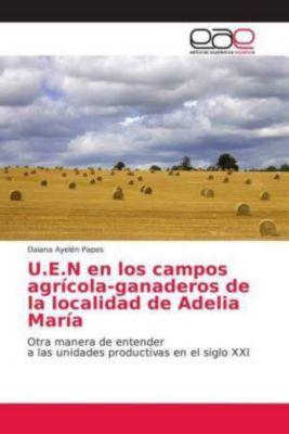 U.E.N en los campos agrícola-ganaderos de la localidad de Adelia María, Daiana Ayelén Papes
