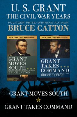 U. S. Grant: The Civil War Years, Bruce Catton