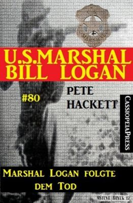 U.S. Marshal Bill Logan, Band 80: Marshal Logan folgte dem Tod, Pete Hackett