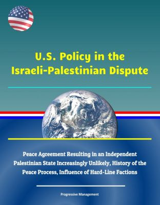 U.S. Policy in the Israeli-Palestinian Dispute: Peace Agreement Resulting in an Independent Palestinian State Increasingly Unlikely, History of the Peace Process, Influence of Hard-Line Factions