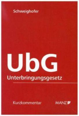 UbG - Unterbringungsgesetz, Kurzkommentar - Michaela Schweighofer |