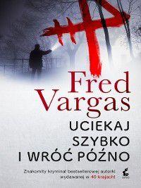 Uciekaj szybko i wróć późno, Fred Vargas