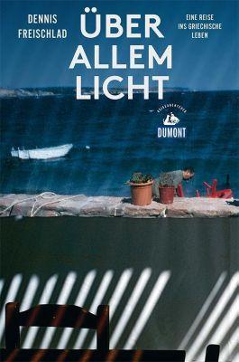 Über allem Licht (DuMont Reiseabenteuer) - Dennis Freischlad |