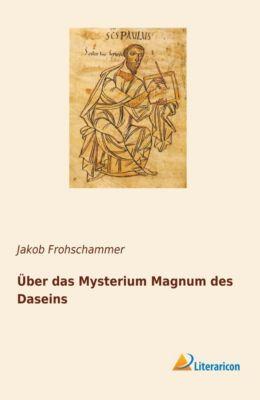 Über das Mysterium Magnum des Daseins - Jakob Frohschammer  