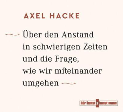 Über den Anstand in schwierigen Zeiten und die Frage, wie wir miteinander umgehen, 4 Audio-CDs, Axel Hacke