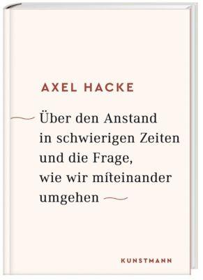 Über den Anstand in schwierigen Zeiten und die Frage, wie wir miteinander umgehen, Axel Hacke