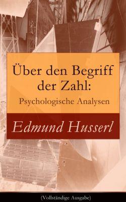 Über den Begriff der Zahl: Psychologische Analysen (Vollständige Ausgabe), Edmund Husserl