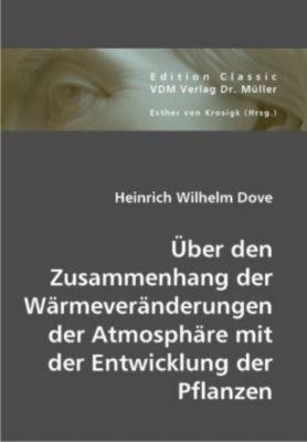 Über den Zusammenhang der Wärmeveränderungen der Atmosphäre mit der Entwicklung der Pflanzen, Heinrich W. Dove