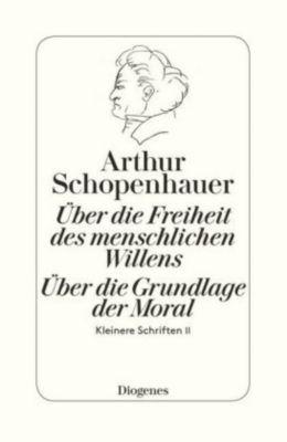 Über die Freiheit des menschlichen Willens / Über die Grundlage der Moral, Arthur Schopenhauer