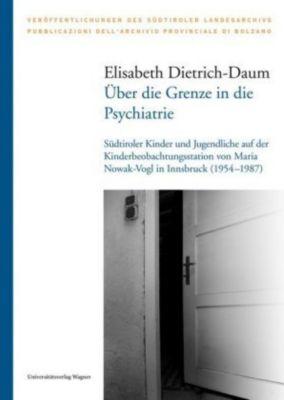 Über die Grenze in die Psychiatrie - Elisabeth Dietrich-Daum |