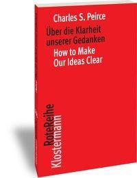 Über die Klarheit unserer Gedanken / How to Make Our Ideas Clear, Charles S. Peirce