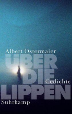 Über die Lippen - Albert Ostermaier |