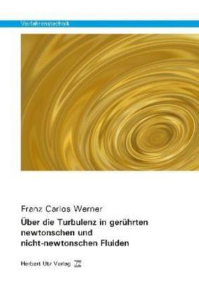 Über die Turbulenz in gerührten newtonschen und nicht-newtonschen Fluiden, Franz Carlos Werner