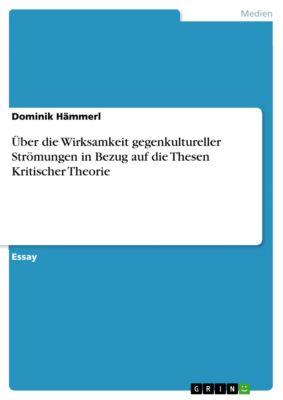 Über die Wirksamkeit gegenkultureller Strömungen in Bezug auf die Thesen Kritischer Theorie, Dominik Hämmerl