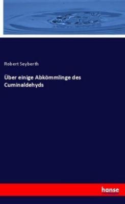 Über einige Abkömmlinge des Cuminaldehyds - Robert Seyberth |