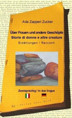 Über Frauen und andere Geschöpfe / Storie di donne e altre creature - Ada Zapperi Zucker pdf epub