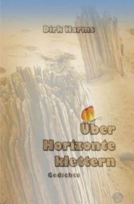 Über Horizonte klettern - Dirk Harms pdf epub