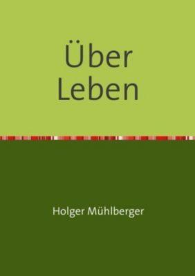 Über Leben - Holger Mühlberger |