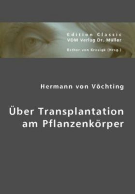 Über Transplantation am Pflanzenkörper, Hermann Vöchting