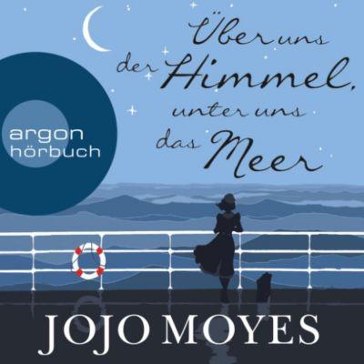 Über uns der Himmel, unter uns das Meer (Gekürzte Lesung), Jojo Moyes
