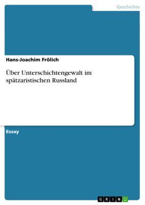 Über Unterschichtengewalt im spätzaristischen Russland, Hans-Joachim Frölich