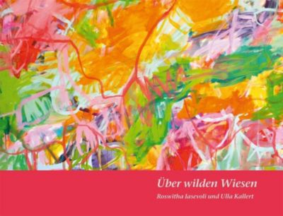 Über wilden Wiesen - Roswitha Iasevoli |