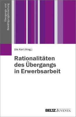 Übergangs- und Bewältigungsforschung: Rationalitäten des Übergangs in Erwerbsarbeit