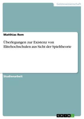 Überlegungen zur Existenz von Elitehochschulen aus Sicht der Spieltheorie, Matthias Rem