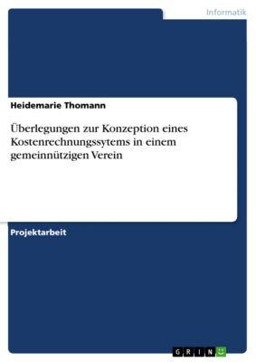 Überlegungen zur Konzeption eines Kostenrechnungssytems in einem gemeinnützigen Verein, Heidemarie Thomann